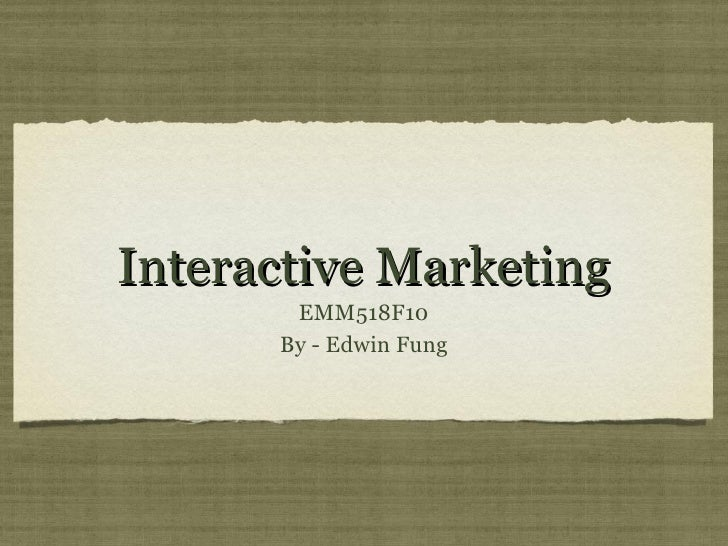Interactive Marketing <ul><li>EMM518F10 </li></ul><ul><li>By - Edwin Fung </li></ul>