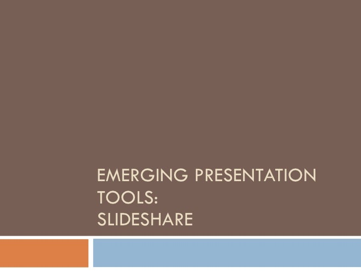 EMERGING PRESENTATION TOOLS: SLIDESHARE
