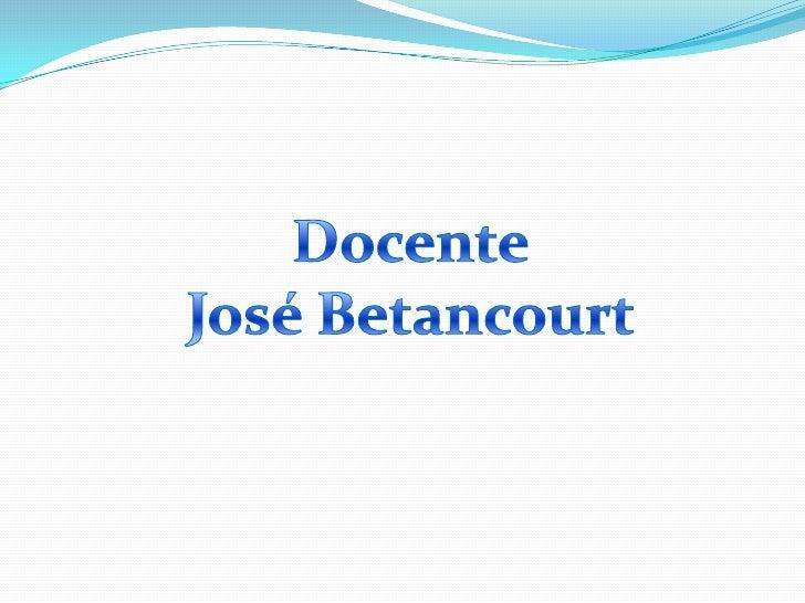 Docente<br />José Betancourt<br />