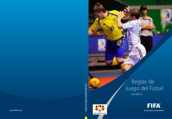 Reglas de               Reglas de Juego del Fútsal 2010/2011                                                      Juego de...