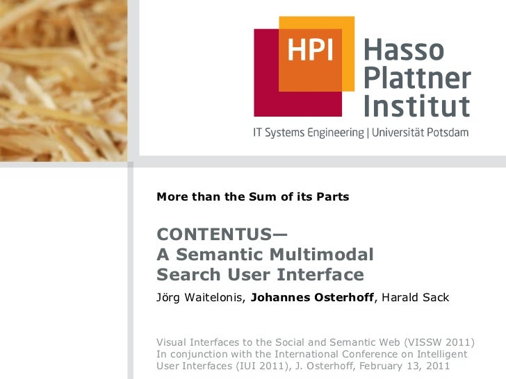 More than the Sum of its PartsCONTENTUS—A Semantic MultimodalSearch User InterfaceJörg Waitelonis, Johannes Osterhoff, Har...