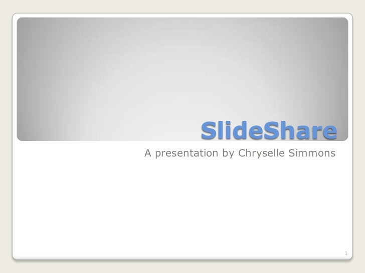 SlideShare<br />A presentation by Chryselle Simmons<br />1<br />