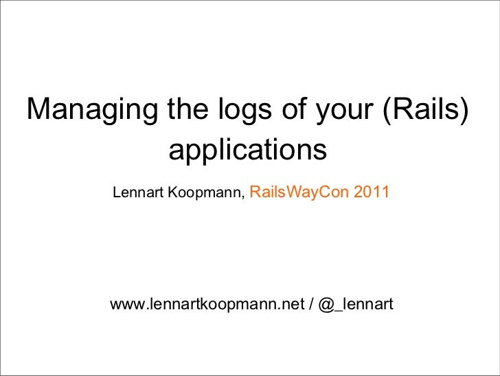 Managing the logs of your (Rails) applications Lennart Koopmann,  RailsWayCon 2011 www.lennartkoopmann.net / @_lennart
