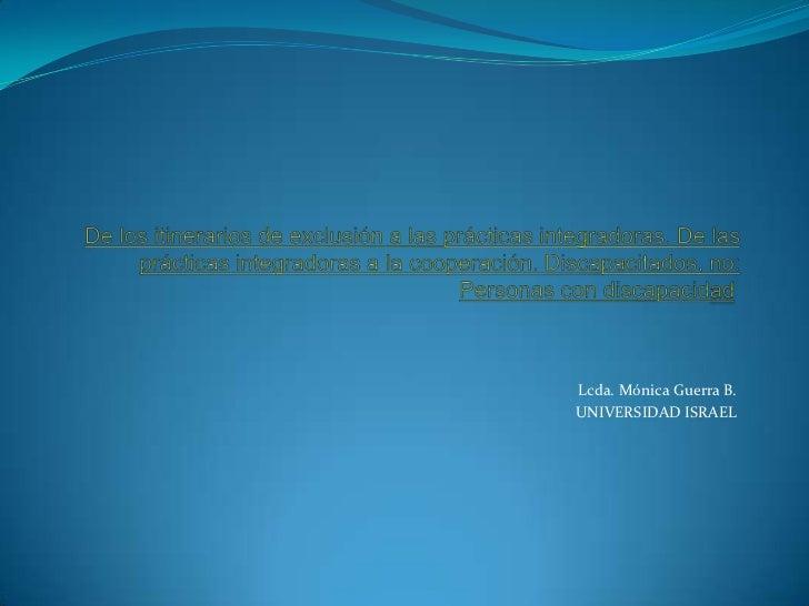 De los itinerarios de exclusión a las prácticas integradoras. De las prácticas integradoras a la cooperación. Discapacitad...