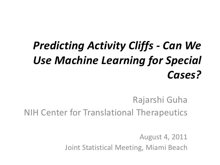 Predicting Activity Cliffs - Can We Use Machine Learning for Special Cases?<br />Rajarshi Guha<br />NIH Center for Transla...