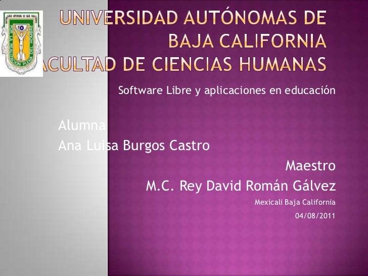 Universidad Autónomas de Baja CaliforniaFacultad de Ciencias Humanas<br />Software Libre y aplicaciones en educación<br />...
