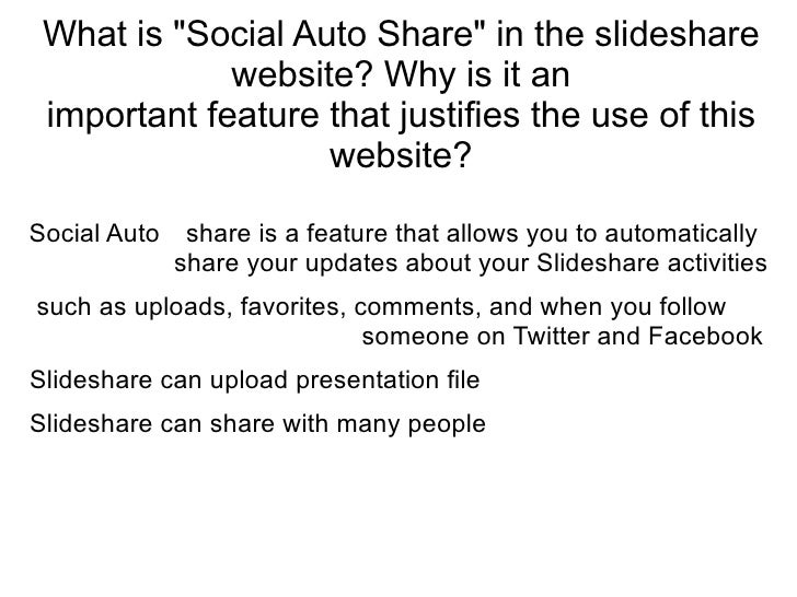 "What is ""Social Auto Share"" in the slideshare website? Why is it an important feature that justifies the use of ..."