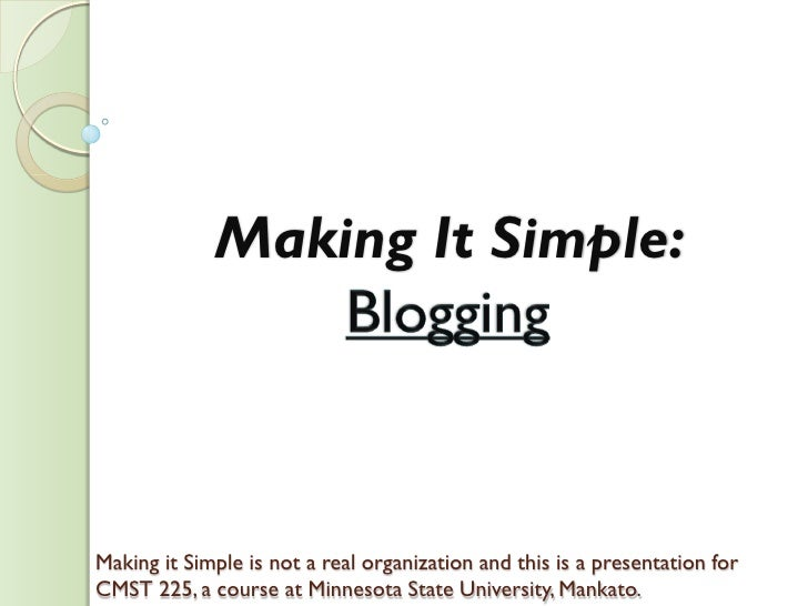 Making It Simple:Making it Simple is not a real organization and this is a presentation forCMST 225, a course at Minnesota...