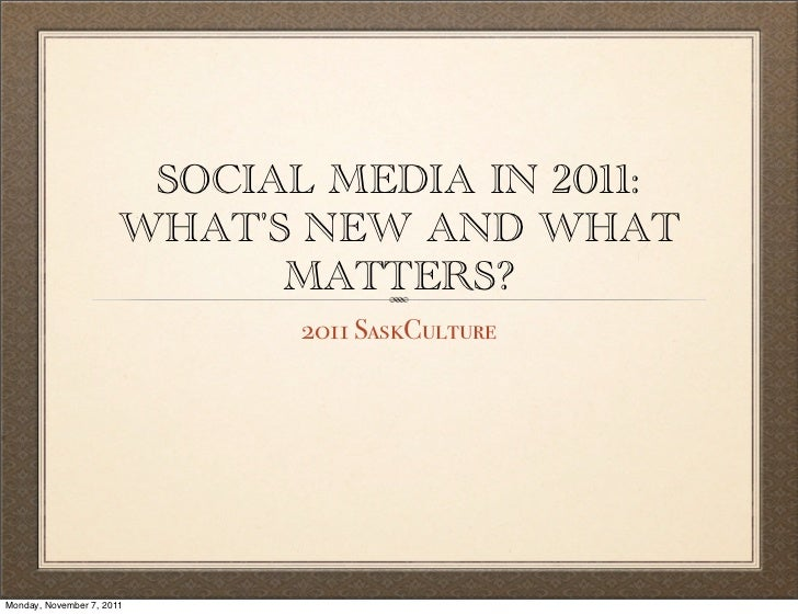 SOCIAL MEDIA IN 2011:                       WHATS NEW AND WHAT                             MATTERS?                       ...