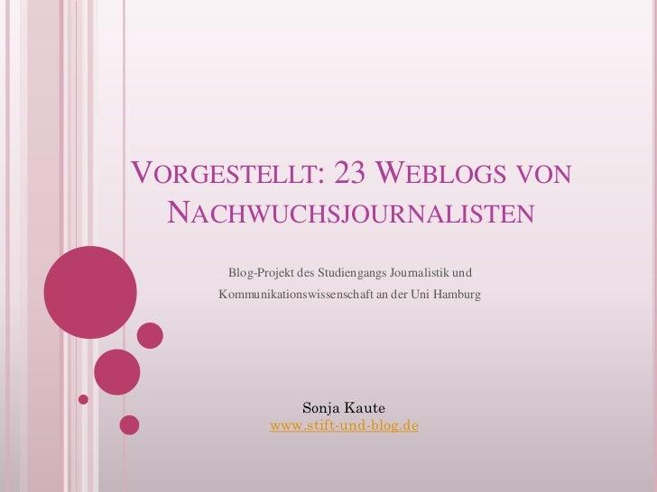 VORGESTELLT: 23 WEBLOGS VON  NACHWUCHSJOURNALISTEN      Blog-Projekt des Studiengangs Journalistik und     Kommunikationsw...