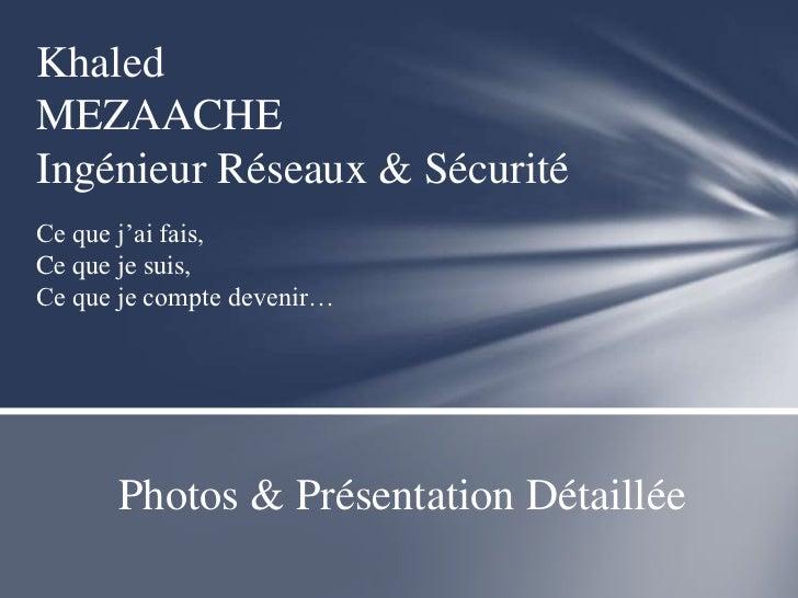 KhaledMEZAACHEIngénieur Réseaux & SécuritéCe que j'ai fais,Ce que je suis,Ce que je compte devenir…      Photos & Présenta...