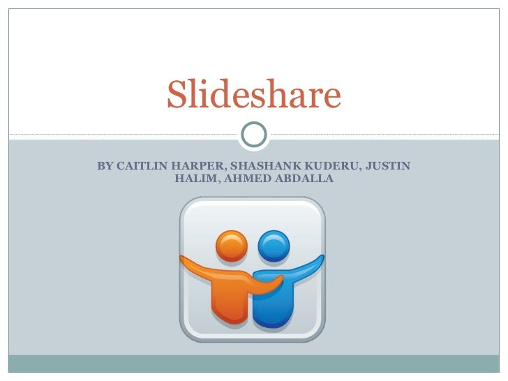 BY CAITLIN HARPER, SHASHANK KUDERU, JUSTIN HALIM, AHMED ABDALLA Slideshare