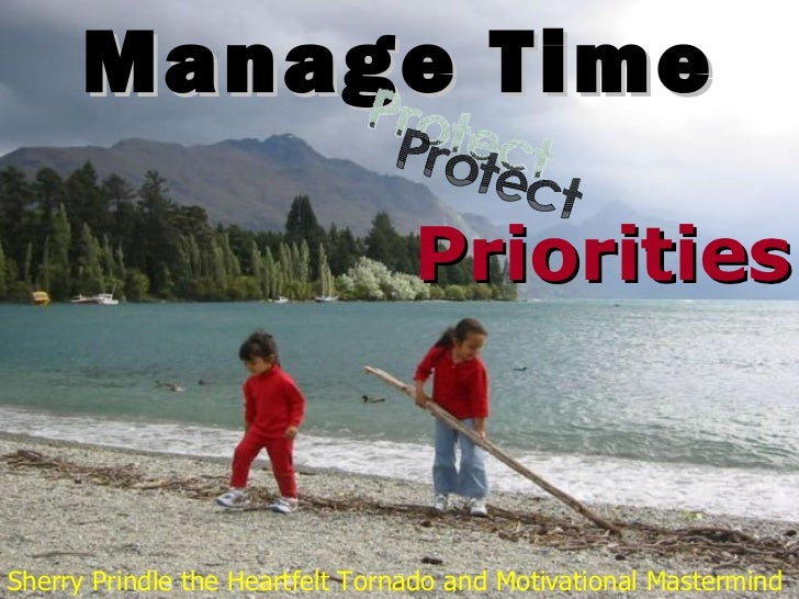 Manage Time Priorities Protect Sherry Prindle the Heartfelt Tornado and Motivational Mastermind