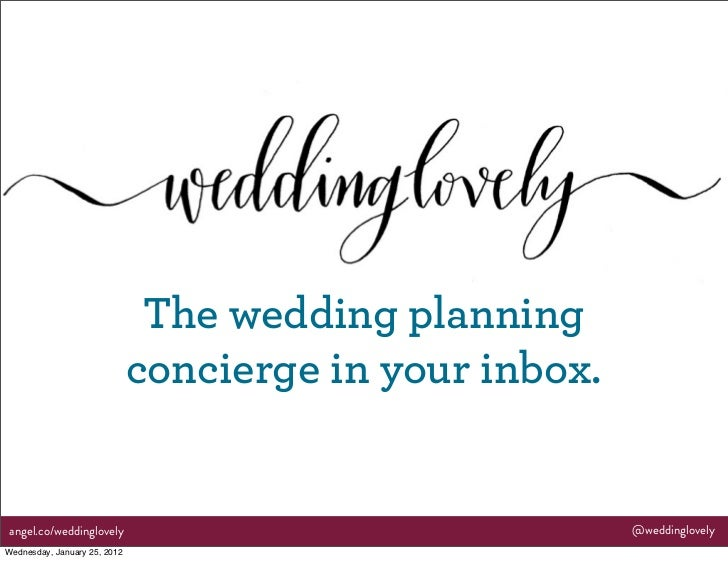 The wedding planning                              concierge in your inbox.angel.co/weddinglovely                          ...