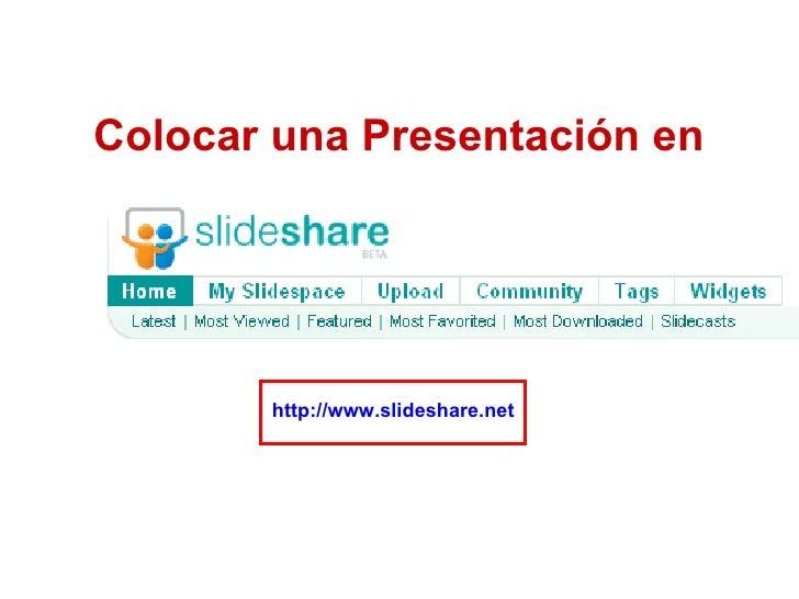 Colocar una Presentación en   http://www.slideshare.net