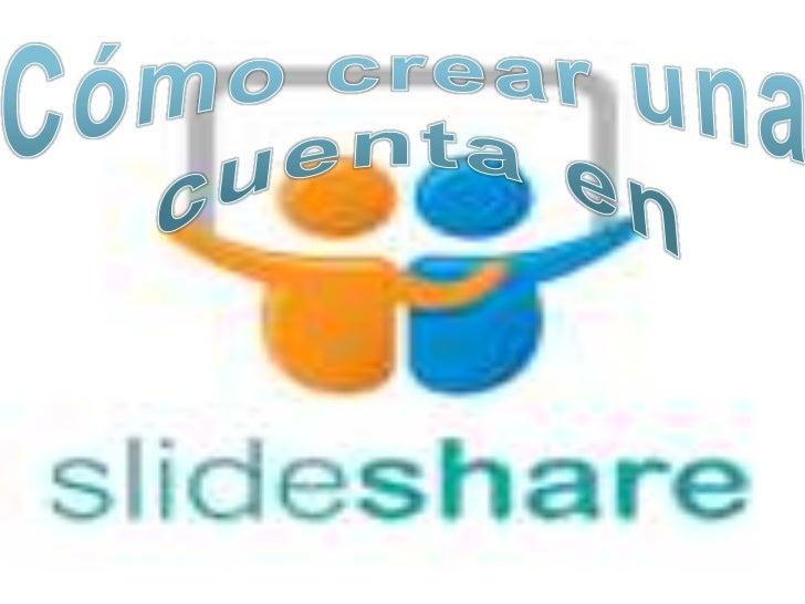 1.- Ir a la página www.slideshare.net owww.slideshare.com2.- Seleccionamos la opción SIGNUP paracomenzar a crear un cuenta...