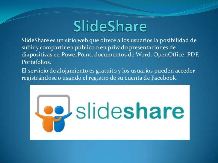 SlideShare es un sitio web que ofrece a los usuarios la posibilidad desubir y compartir en público o en privado presentaci...