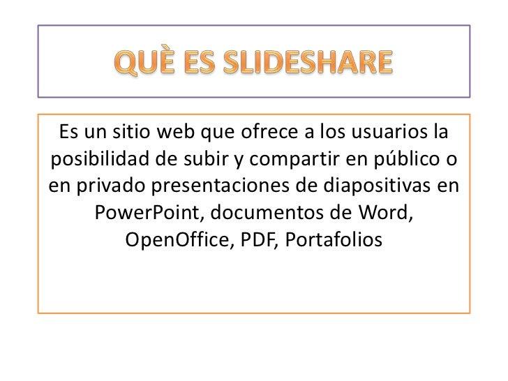 Es un sitio web que ofrece a los usuarios laposibilidad de subir y compartir en público oen privado presentaciones de diap...