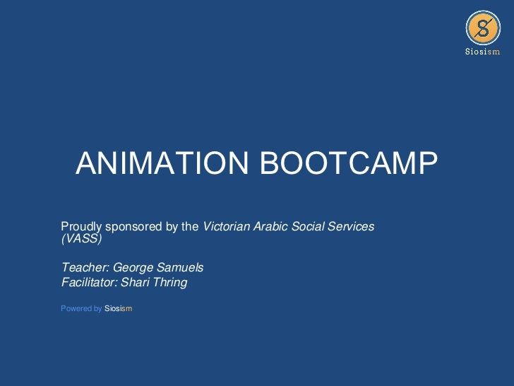 ANIMATION BOOTCAMPProudly sponsored by the Victorian Arabic Social Services(VASS)Teacher: George SamuelsFacilitator: Shari...