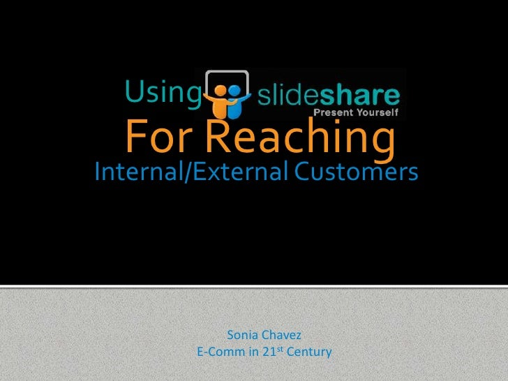 Using  For ReachingInternal/External Customers            Sonia Chavez        E-Comm in 21st Century