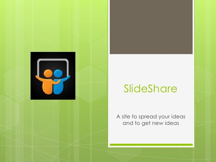 SlideShareA site to spread your ideas  and to get new ideas