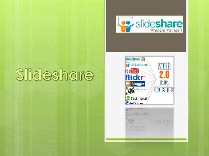 Slideshare es un servicio para compartirlas    presentaciones de diapositivas      En muy poco tiempo se haonline. Es simi...
