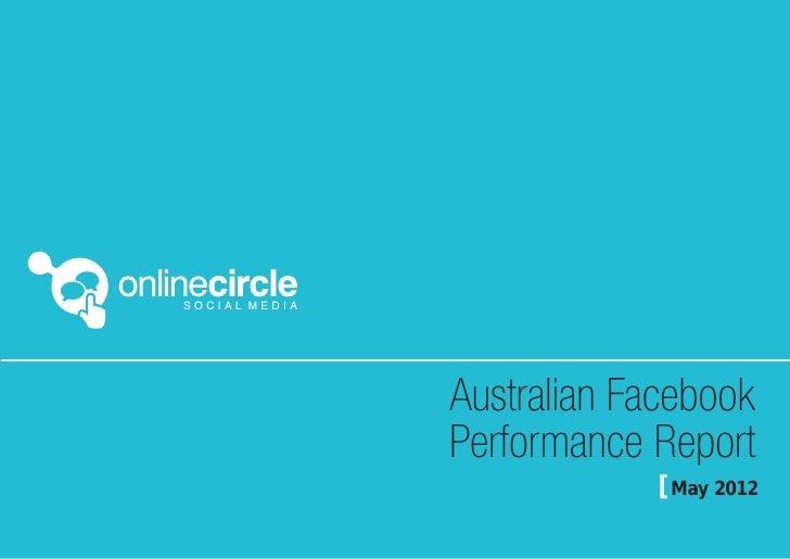 May 2012 Australian Facebook report - FULL REPORT HERE: http://theonlinecircle.com/facebook-report