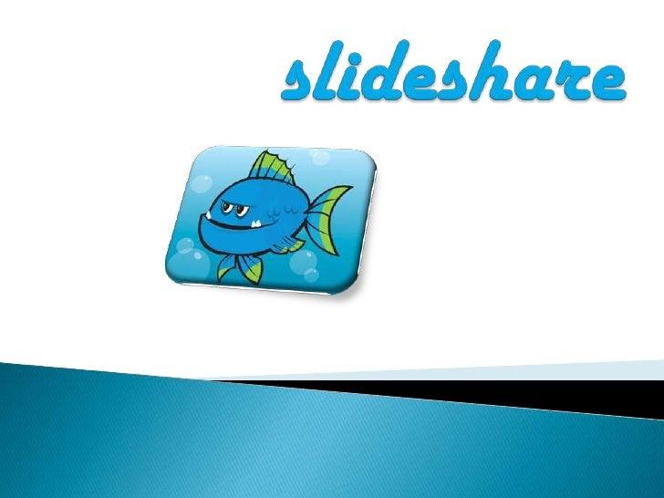    SlideShare es un sitio web que ofrece a los usuarios la    posibilidad de subir y compartir en público o en privado   ...