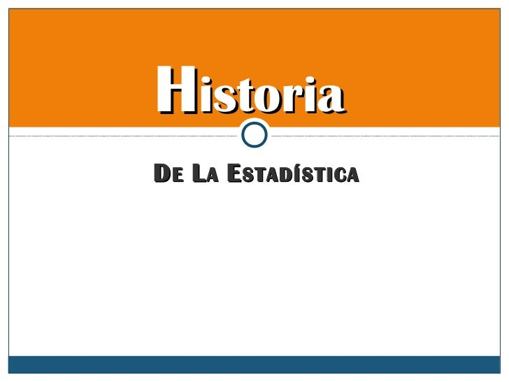 HistoriaD E L A E STADÍSTICA