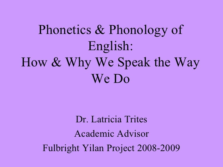Phonetics & Phonology of          English:How & Why We Speak the Way           We Do           Dr. Latricia Trites        ...