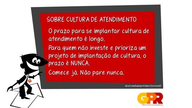 SOBRE CULTURA DE ATENDIMENTOO prazo para se implantar cultura deatendimento é longo.Para quem não investe e prioriza umpro...
