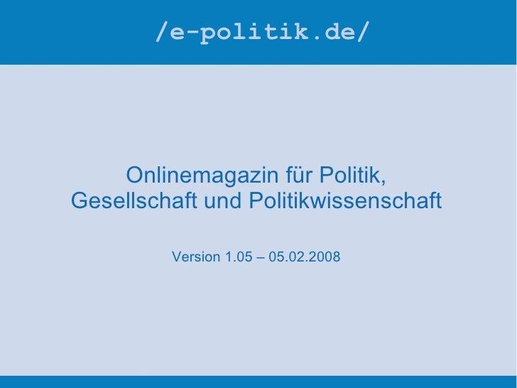 /e-politik.de/ Onlinemagazin für Politik, Gesellschaft und Politikwissenschaft Version 1.05 – 05.02.2008