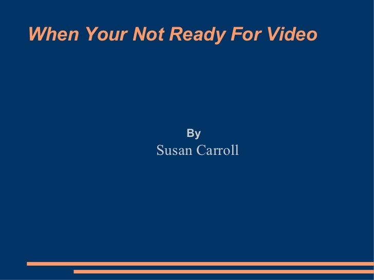 When Your Not Ready For Video Susan Carroll By