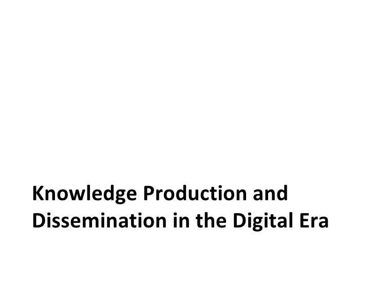 Knowledge Production and Dissemination in the Digital Era