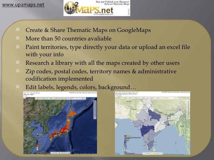 <ul><li>Create & Share Thematic Maps on GoogleMaps </li></ul><ul><li>More than 50 countries avaliable </li></ul><ul><li>Pa...