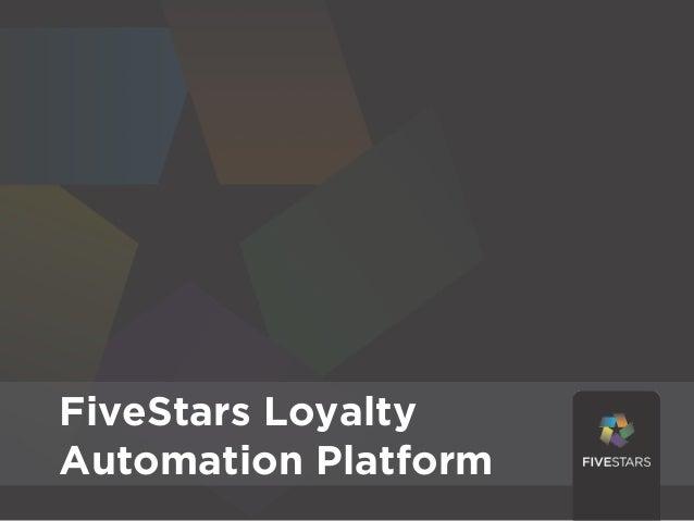 FiveStars LoyaltyAutomation Platform                      1
