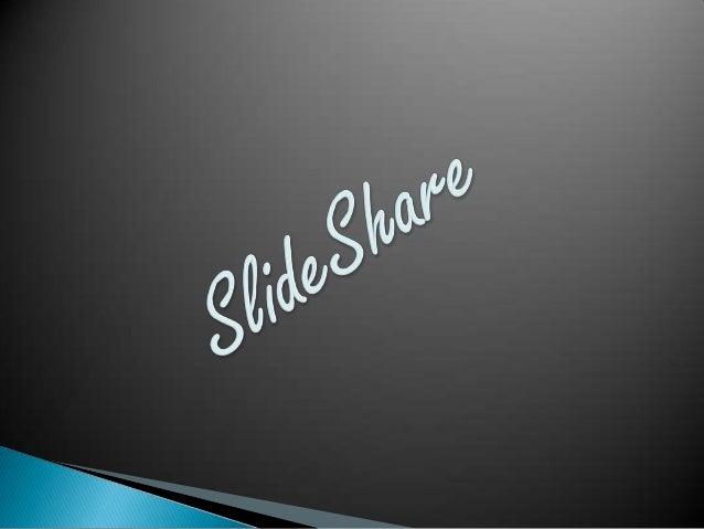    SlideShare es un sitio web que    ofrece a los usuarios la    posibilidad de subir y    compartir en público o en    p...