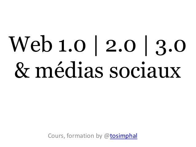 Web 1.0 | 2.0 | 3.0& médias sociaux    Cours, formation by @tosimphal