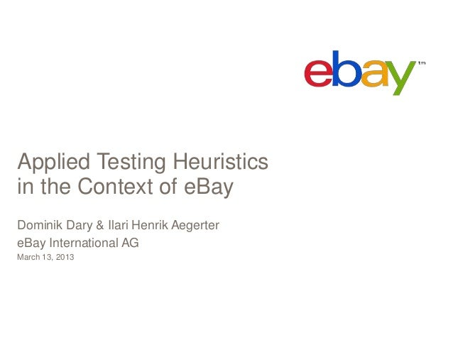 Applied Testing Heuristicsin the Context of eBayDominik Dary & Ilari Henrik AegertereBay International AGMarch 13, 2013