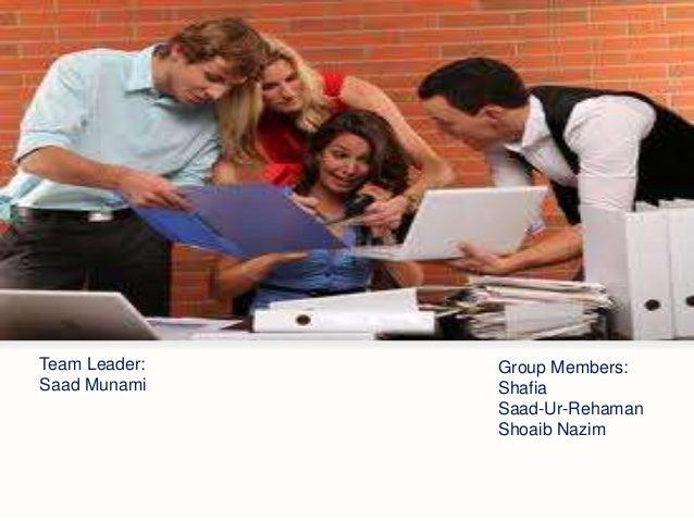 Team Leader:   Group Members:Saad Munami    Shafia               Saad-Ur-Rehaman               Shoaib Nazim