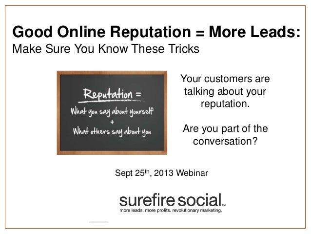 Good Online Reputation = More Leads: Make Sure You Know These Tricks Sept 25th, 2013 Webinar Your customers are talking ab...
