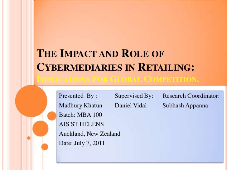 The Impact and Role of Cybermediaries in Retailing:Implications For Global Competition. <br />Presented  By :           Su...
