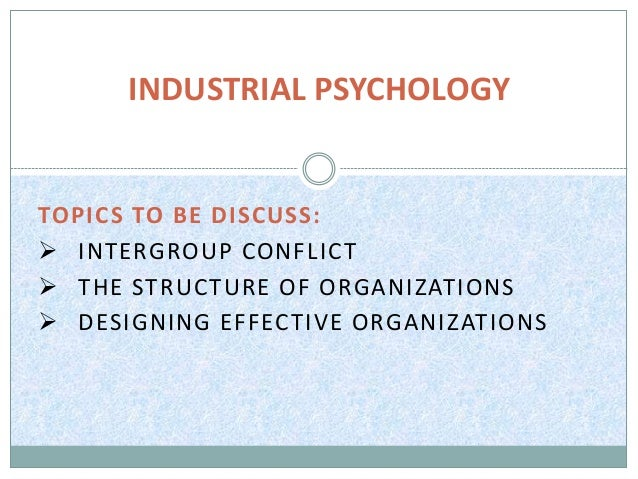 Intergroup Conflict, The Structure of Organizations, Designing Effective Organizations