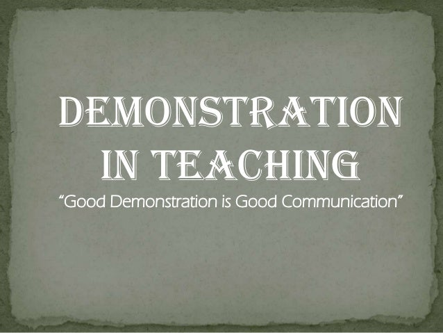 "DEMONSTRATION IN TEACHING ""Good Demonstration is Good Communication"""
