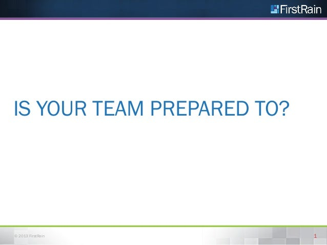 IS YOUR TEAM PREPARED TO?  © 2013 FirstRain  1