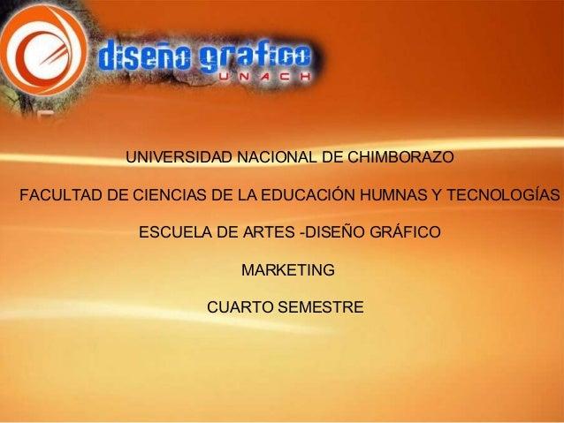 UNIVERSIDAD NACIONAL DE CHIMBORAZO FACULTAD DE CIENCIAS DE LA EDUCACIÓN HUMNAS Y TECNOLOGÍAS ESCUELA DE ARTES -DISEÑO GRÁF...
