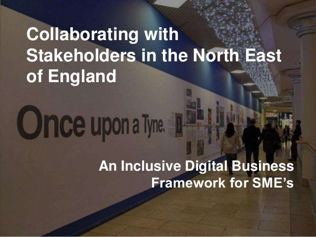 Collaborating with Stakeholders in the North East of England  An Inclusive Digital Business Framework for SME's
