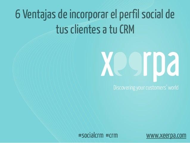 6 Ventajas de incorporar el perfil social de tus clientes a tu CRM  Discovering your customers' world  #socialcrm #crm  ww...