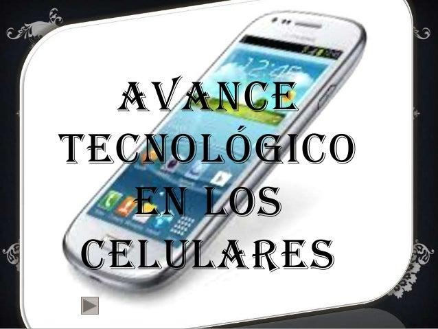 AVANCE TECNOLÓGICO EN LOS CELULARES