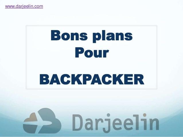 Bons plans Pour BACKPACKER www.darjeelin.com